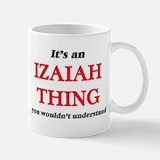 It's an Izaiah thing, you wouldn't un Mugs