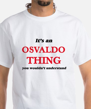 It's an Osvaldo thing, you wouldn' T-Shirt