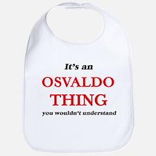 It's an Osvaldo thing, you wouldn&#39 Baby Bib