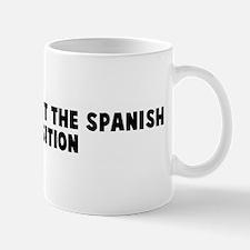 I did not expect the spanish  Mug