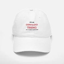 It's an Oswaldo thing, you wouldn't un Baseball Baseball Cap