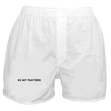 He got plastered Boxer Shorts