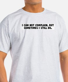 I can not complain but someti T-Shirt