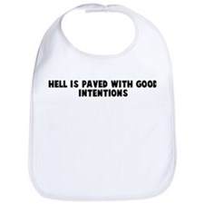 Hell is paved with good inten Bib