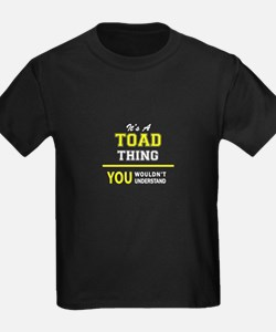 TOAD thing, you wouldn't understand ! T-Shirt