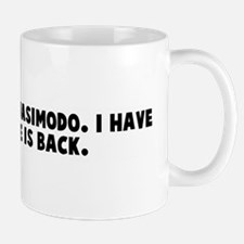 Have you seen quasimodo I hav Mug