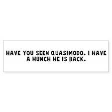 Have you seen quasimodo I hav Bumper Bumper Sticker