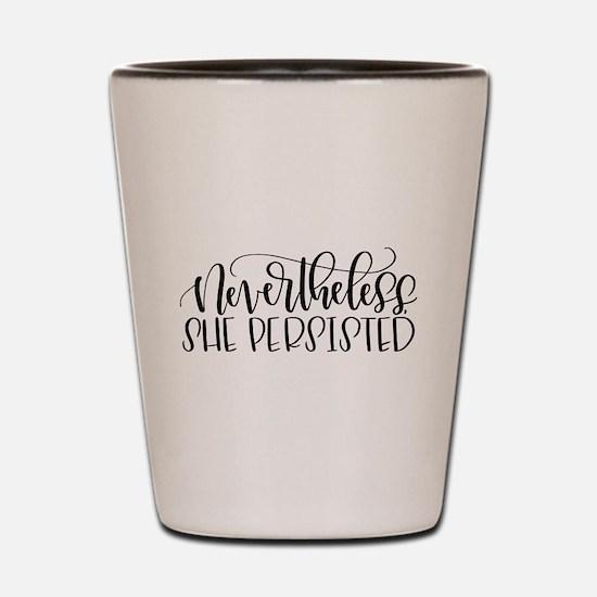 Nevertheless, She Persisted Shot Glass