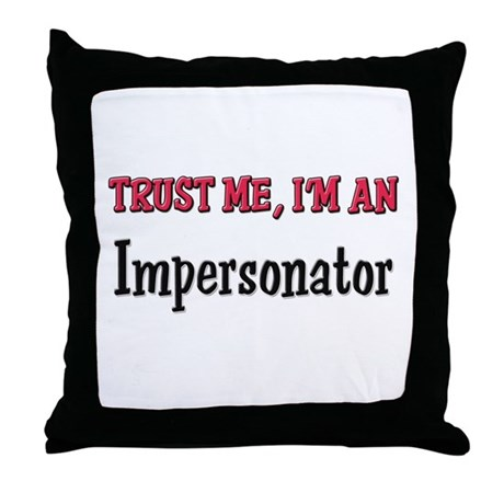 Trust Me I'm an Impersonator Throw Pillow