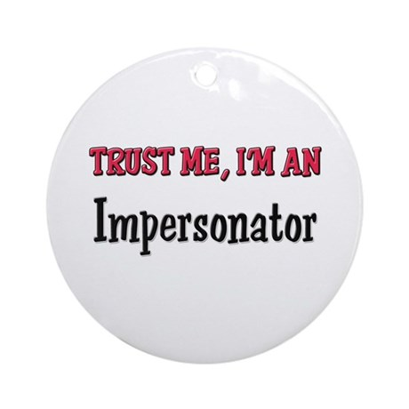 Trust Me I'm an Impersonator Ornament (Round)