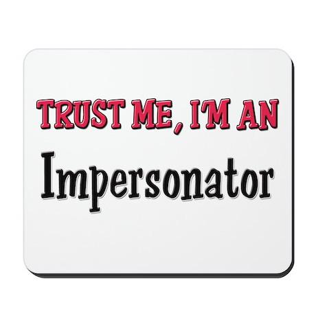 Trust Me I'm an Impersonator Mousepad