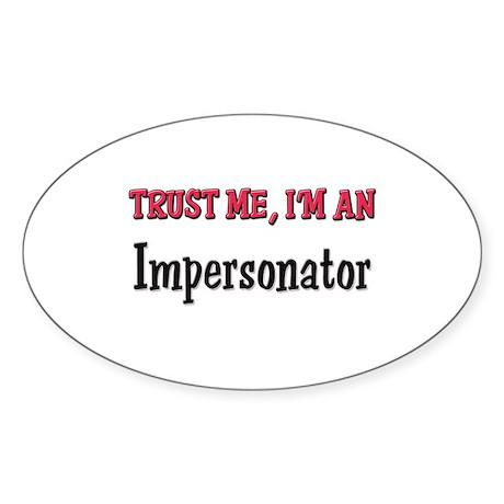 Trust Me I'm an Impersonator Oval Sticker