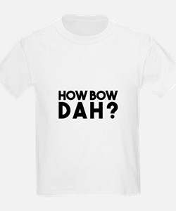 How Bow Dah? T-Shirt