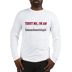 Trust Me I'm an Immunohematologist Long Sleeve T-S
