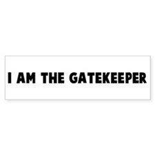 I am the gatekeeper Bumper Bumper Sticker
