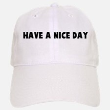 Have a nice day Baseball Baseball Cap