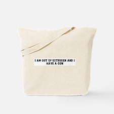 I am out of estrogen and I ha Tote Bag