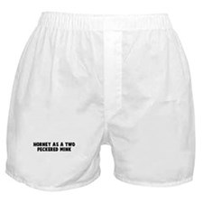 Horney as a two peckered mink Boxer Shorts
