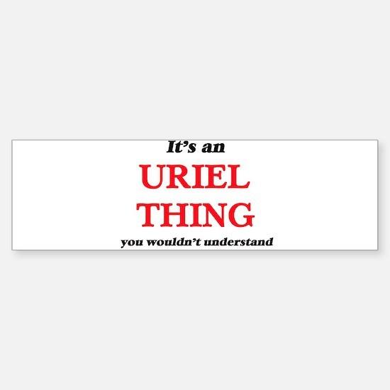 It's an Uriel thing, you wouldn Bumper Bumper Bumper Sticker