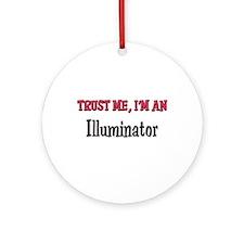 Trust Me I'm an Illuminator Ornament (Round)