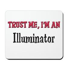 Trust Me I'm an Illuminator Mousepad