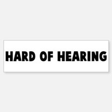 Hard of hearing Bumper Bumper Bumper Sticker