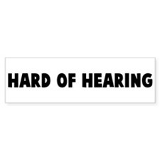 Hard of hearing Bumper Bumper Sticker