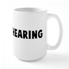Hard of hearing Mug