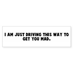 I am just driving this way to Bumper Bumper Sticker