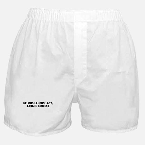 He who laughs last laughs lou Boxer Shorts