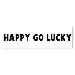 Happy go lucky Bumper Bumper Sticker