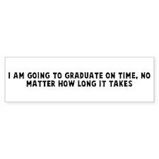 I am going to graduate on tim Bumper Bumper Sticker