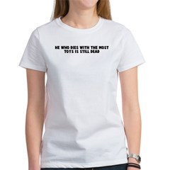 He who dies with the most toy Women's T-Shirt