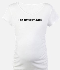 I am better off alone Shirt