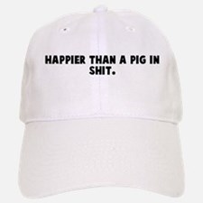 Happier than a pig in shit Baseball Baseball Cap