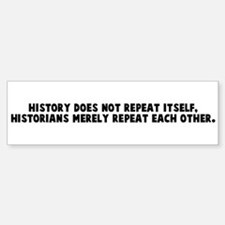 History does not repeat itsel Bumper Bumper Bumper Sticker
