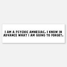I am a psychic amnesiac I kno Bumper Bumper Bumper Sticker