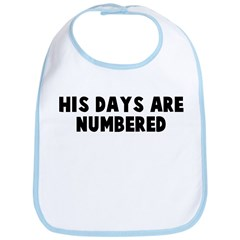 His days are numbered Bib