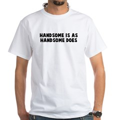 Handsome is as handsome does Shirt