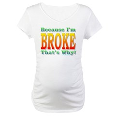 Because I'm Broke Shirt
