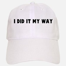 I did it my way Baseball Baseball Cap