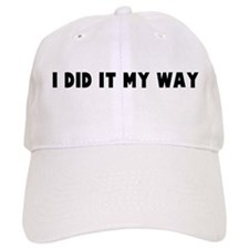 I did it my way Baseball Cap