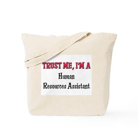 Trust Me I'm a Human Resources Assistant Tote Bag
