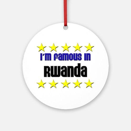 I'm Famous in Rwanda Ornament (Round)