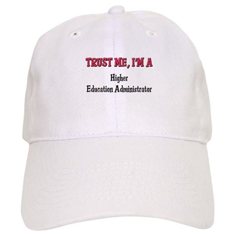 Trust Me I'm a Higher Education Administrator Cap