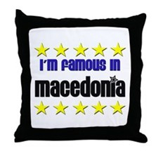 I'm Famous in Macedonia Throw Pillow