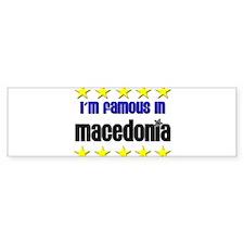 I'm Famous in Macedonia Bumper Bumper Sticker