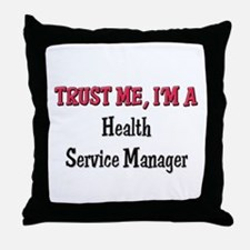 Trust Me I'm a Health Service Manager Throw Pillow