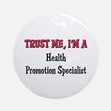Trust Me I'm a Health Promotion Specialist Ornamen