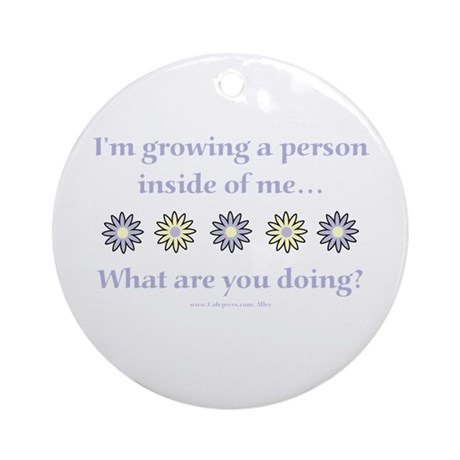 Pregnant & Growing A Person Ornament (Round)